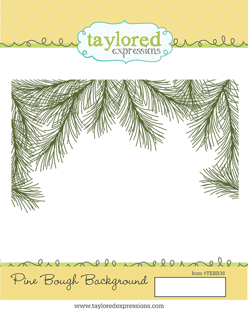 *NEW* - Taylored Expression - Pine Bough Background