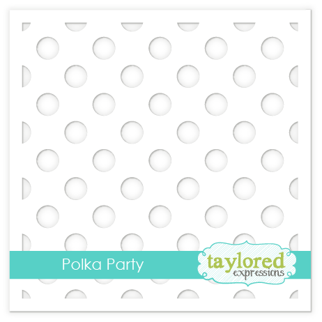 Taylored Expression - Polka Party Stencil