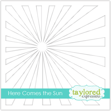*NEW* - Taylored Expression - Here Comes the Sun Stencil